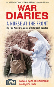 War Diaries: A Nurse at the Front - The First World War Diaries of Sister Edith Appleton